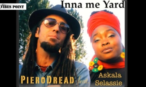 PIERODREAD feat ASKALA SELASSIE – INNA ME YARD – VIBES POINT MUSIC